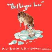 Paul Hawkins & Thee Awkward Silences – The Bigger Bone