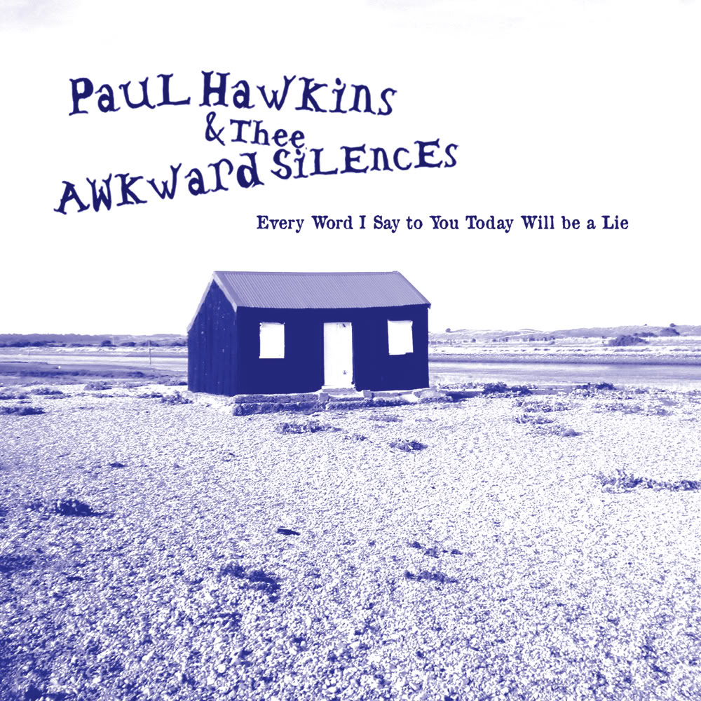 Paul Hawkins & Thee Awkward Silences - Every Word I Say To You Today Will Be A Lie