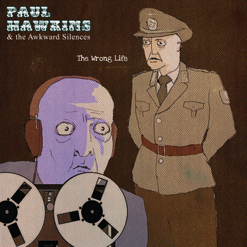 Paul Hawkins & Thee Awkward Silences – The Wrong Life