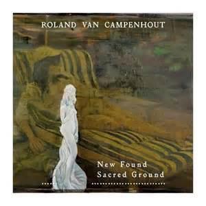 Roland Van Campenhout - New Found Sacred Ground