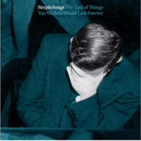 SimpleSongs - The End of Things You Wished Would Last Forever