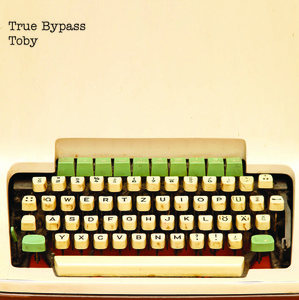 True Bypass – Toby