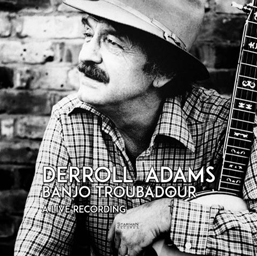 Derroll Adams - Banjo Troubadour (A Live Recording)