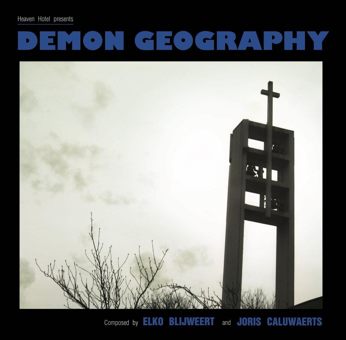 Elko Blijweert & Joris Caluwaerts – Demon Geography
