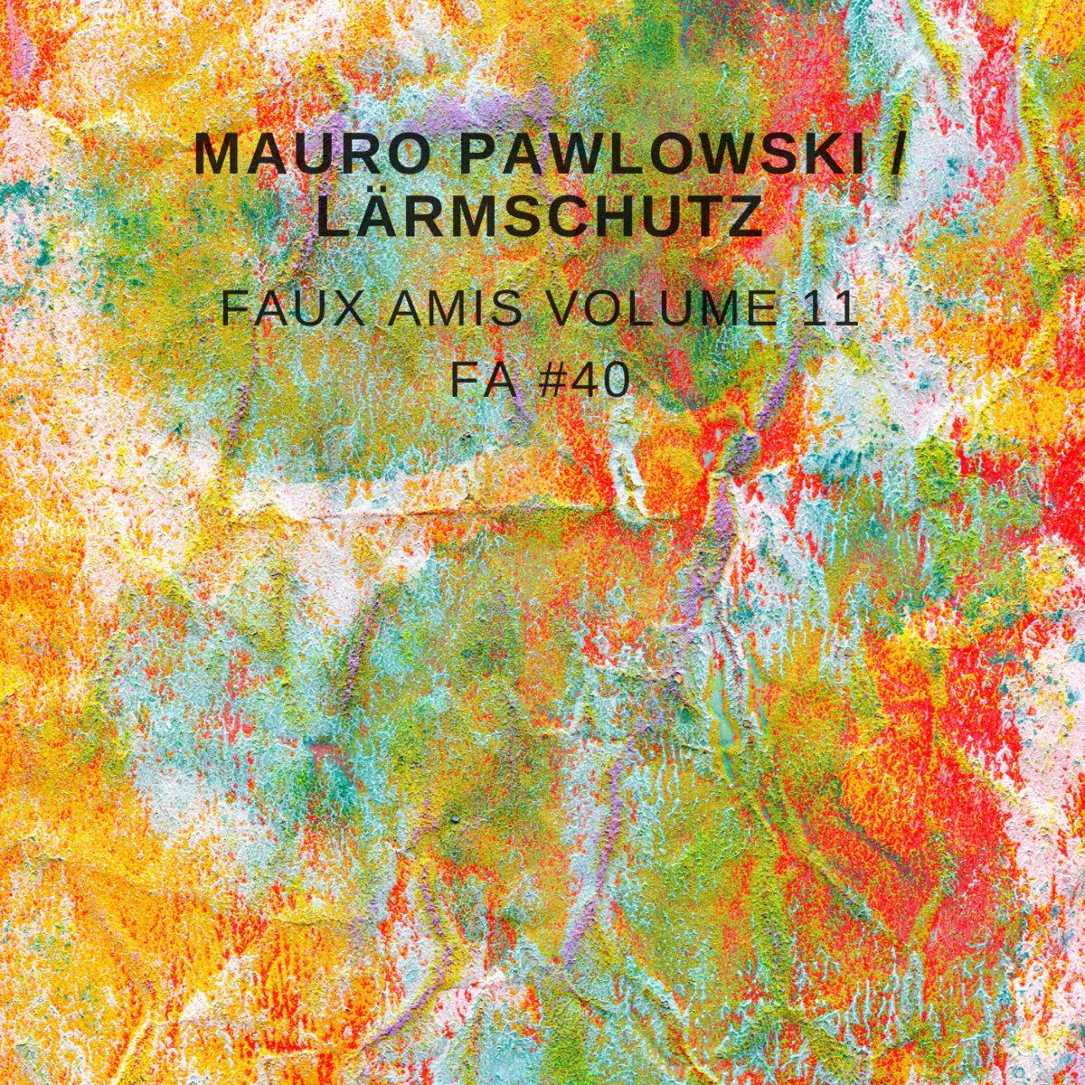 Mauro Pawlowski and Lärmschutz - Faux Amis vol. 9