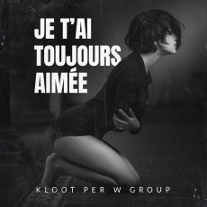 Kloot Per W Group - Je T'ai Toujours Aimeé NEW SINGLE